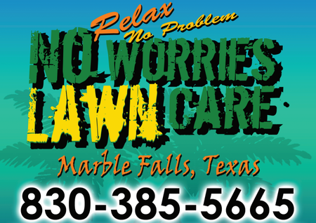 No Worries Lawn Care in Marble Falls, TX (830) 385-5665