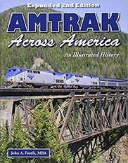 Amtrak Across America: An Illustrated History - Expanded 2nd Edition by John Fostik, MBA