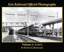 Erie Railroad Official Photography Volume 1: A to C