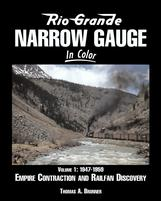 RIO GRANDE NARROW GAUGE in Color, Vol. 1, 1947-1958 Empire Contraction and Railfan Discovery by Thomas A. Brunner