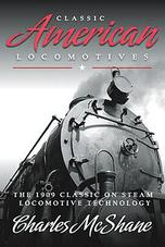Classic American Locomotives The 1909 Classic on Steam Locomotive Technology