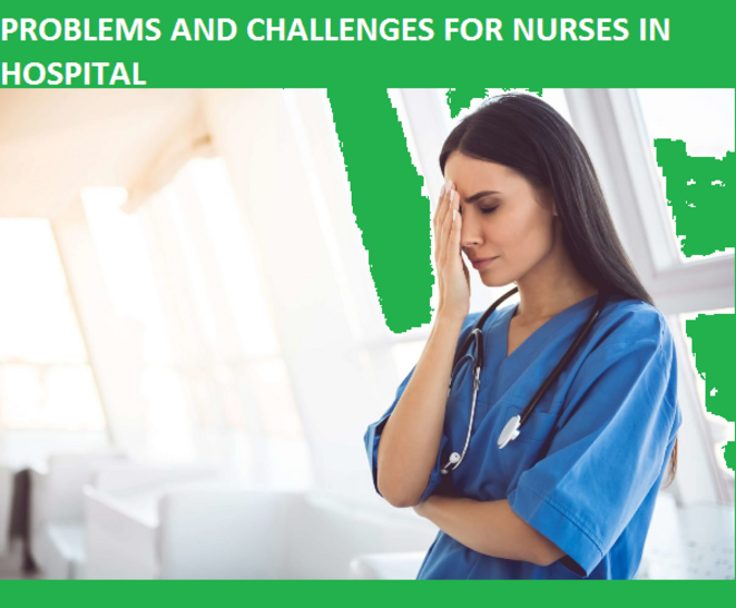 nurses challenges and problems in hospital