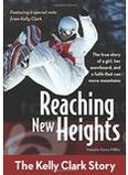Reaching New Heights: The Kelly Clark Story, by Natalie Davis Miller