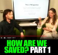 How are we saved? Part 1