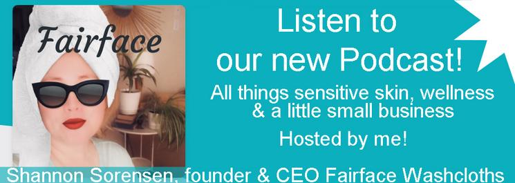 Sensitive skin care podcast from Fairface Washcloths for sensitive skin