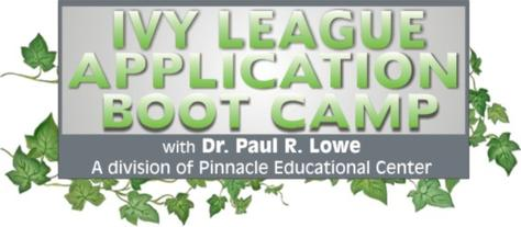 Ivy League Application Boot Camp Dr Paul Lowe Harvard Yale Princeton Brown Dartmouth Columbia Cornell UPenn Stanford