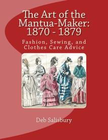 Art of the Mantua-Maker: 1870 - 1879 by Deb Salisbury