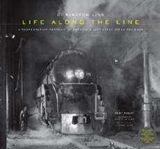 O. Winston Link: Life Along the Line A Photographic Portrait of Americas Last Great Steam RR