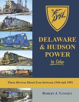 Delaware & Hudson Power in Color Three Diverse Diesel Eras Between 1944 and 1991