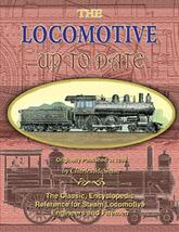 The Locomotive Up to Date The Classic Reference for Steam Locomotive Engineers&Firemen