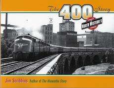 The 400 Story - Chicago & North Western Premier Passenger Trains by Jim Scribbins