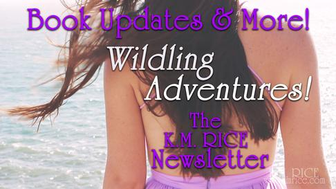Wildling Adventures ~ K.M. Rice Newsletter
