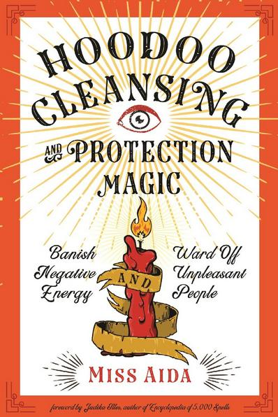 Hoodoo Cleansing and Protection Magic by Miss Aida, witch