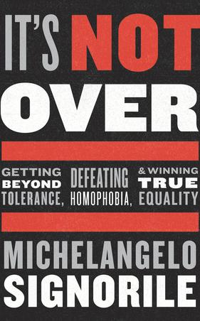 'It's Not Over: Getting Beyond Tolerance, Defeating Homophobia, and Winning True Equality' por Michelangelo Signorile