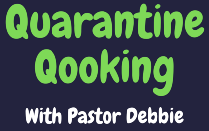 Quarantine Qooking with Pastor Debbie Adamsonvideo links