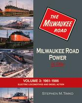 Milwaukee Road Power in Color Volume 3 1961-1986 Electric Locomotives and Diesel Action