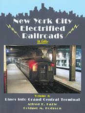 New York City Electrified Railroads in Color, Vol 1 Lines into Grand Central Terminal
