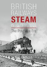 British Railways Steam in Retrospect The Post-War Era