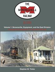 The Monongahela Railway In Color Volume 1 Brownsville, Equipment and East Division