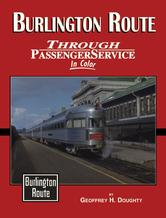 BURLINGTON ROUTE Through Passenger Service in Color