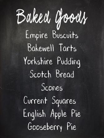 Baked Goods: Empire Biscuits, Bakewell Tarts, Yorkshire Pudding, Scotch Bread, Scones, Currant Squares, English Apple Pie, Gooseberry Pie