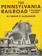 THE PENNSYLVANIA RAILROAD - A PICTORIAL HISTORY