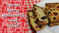 Lemon berry buttermilk loaf cake recipe, Noreen's Kitchen