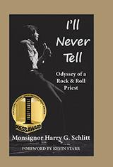 I'll Never Tell: An Odyssey of a Rock & Roll Priest