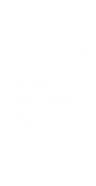 Endoscopy, Gastroscopy, Colonoscopy, Capsule endoscopy, Chromoendoscopy, PEG, EMR, ESD, Balloon insertion