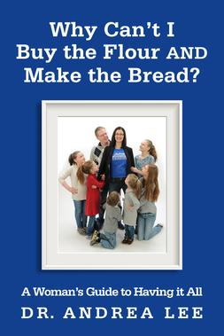 Why Can't I Buy the Flour and Make the Bread? (A Woman's Guide to Having It All)