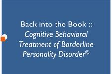 Back into the Book: Cognitive Behavioral Treatment of Borderline Personality Disorder