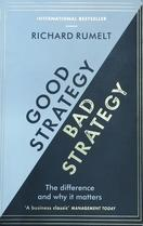 Richard Rumelt's Good Strategy / Bad Strategy: The Difference and Why it Matters