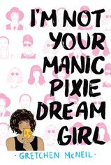 I'm Not Your Manic Pixie Dream Girl Gretchen McNeil