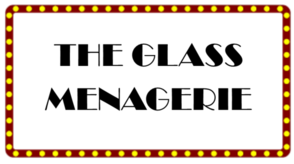 The Theatre Guild of Hampden Presents The Glass Menagerie