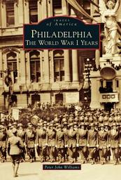Philadelphia the World War I Years Peter John Williams