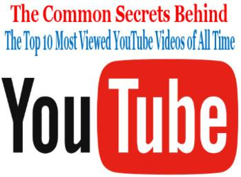 The Common Secrets Behind The Top 10 Most Viewed YouTube Videos of All Time