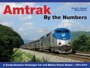 Amtrak by the Numbers A Comprehensive Passenger Car & Motive Power Roster 1971-2011