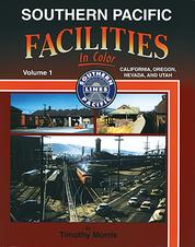 Southern Pacific Facilities In Color Volume 1 California, Oregon, Nevada, and Utah