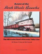 Route of the North Woods Hiawathas The Milwaukee Road's Wisconsin Valley Line
