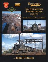 Trackside Around Southeastern Pennsylvania 1965-1975 with John P. Stroup and William Tilden