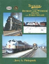 Trackside Around Detroit and Windsor 1943-1976 with Emery Gulash