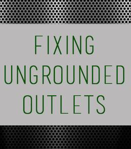 Ungrounded Outlets - Austin Electrician - Replace two prong with three prong - Round Rock Electrician - Repair ungrounded outlet