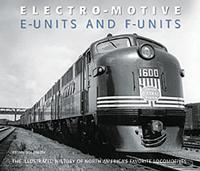 Electro-Motive E-Units and F-Units The Illustrated History of N. America's Favorite Locomotives