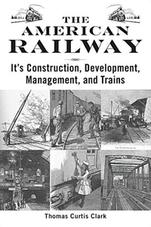 The American Railway Its Construction, Development, Management, and Trains