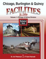Chicago, Burlington & Quincy Facilities in Color Volume 1 Chicago and Aurora Division