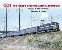 GG1: The World's Greatest Electric Locomotive Vol. 1 PRR 1948-67