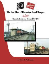 The Soo Line-Milwaukee Road Merger In Color Volume 1 Before the Merger 1949-1984