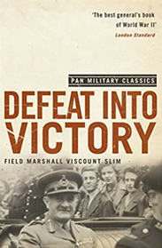 Field Marshal Bill Slim's Defeat into Victory - a brilliant study in generalship