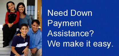 Need Down Payment Assistance? We Make it Easy