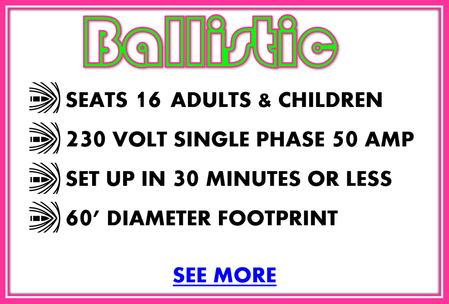 ballistic fair ride for rent details, seats 16 adults and children, 230 volt single phase 50 amp, set up in 30 minutes or less, 60' diameter footprint, see more